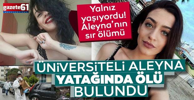 Denizli'de üniversite öğrencisi Aleyna yatağında ölü bulundu
