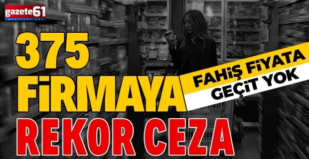 Fahiş fiyata geçit yok! 11 milyon 855 bin lira ceza