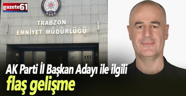 AK Parti Trabzon İl Başkan Adayı Metin Kaya gözaltına alındı