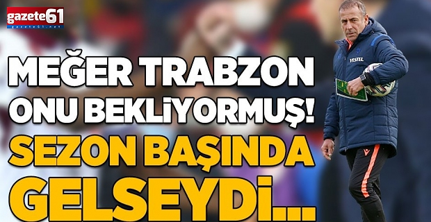 Trabzonspor meğer onu bekliyormuş!