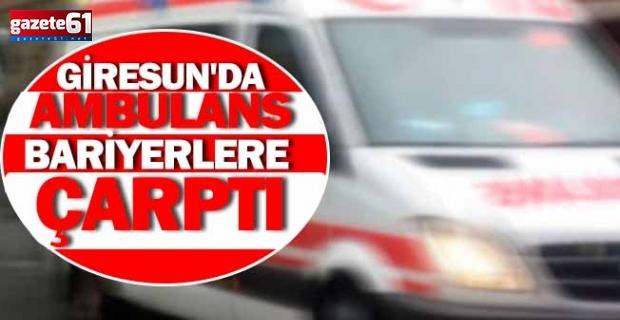 Giresun'da ambulans bariyerlere çarptı
