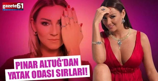 Pınar Altuğ'dan yatak odası sırları!
