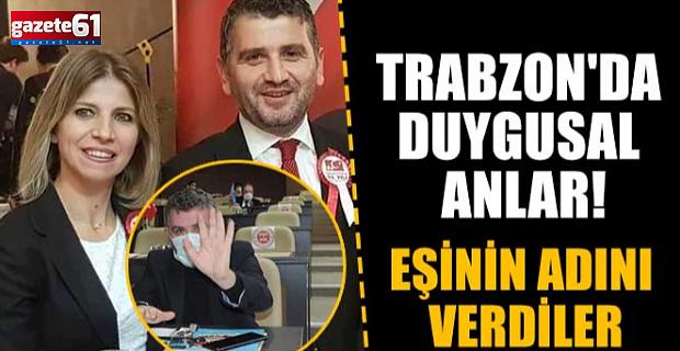 Trabzon'daduygusal anlar! Eşinin adını verdiler