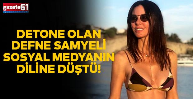 Detone olan Defne Samyeli sosyal medyanın diline düştü!