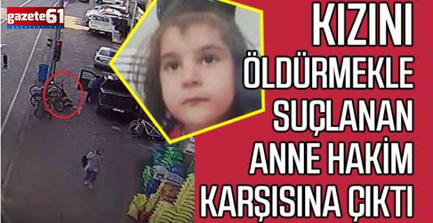 Fatma Nur'u öldürmekle suçlanan anne hakim karşısına çıktı