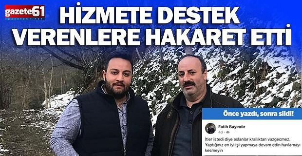 HİZMETE DESTEK VERENLERE HAKARET ETTİ