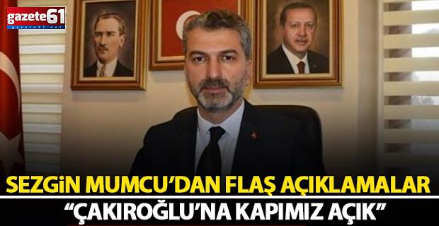 """Mumcu'dan önemli açıklamalar... """"Çakıroğlu'na kapımız açık"""""""