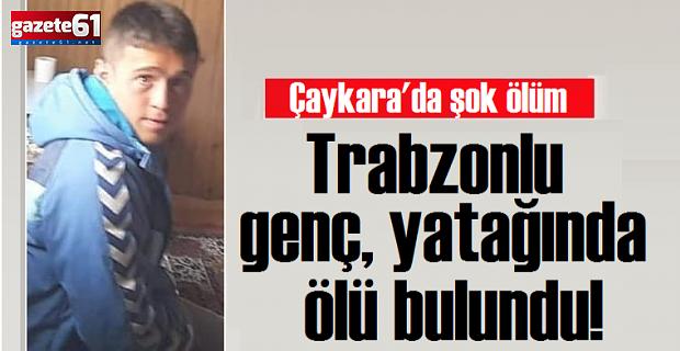 Trabzonlu genç, yatağında ölü bulundu!