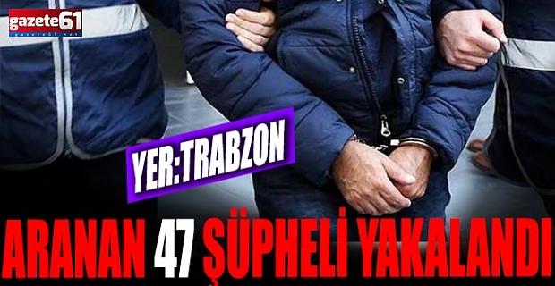 Aranan 47 şüpheli yakalandı