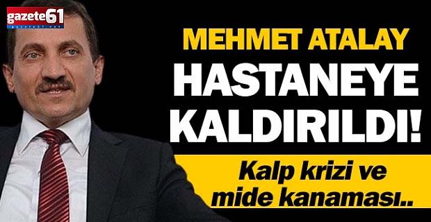 Mehmet Atalay hastaneye kaldırıldı!