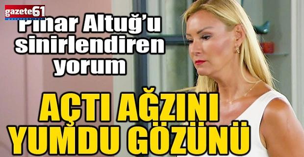 Pınar Altuğ'u kızdıran yorum!