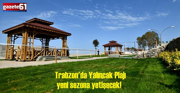 Trabzon'da Yalıncak Plajı yeni sezona yetişecek!