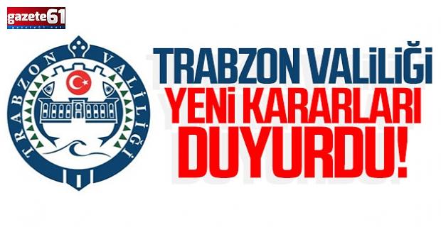 Trabzon Valiliği yeni kararları duyurdu