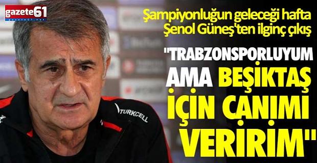 ''Trabzonsporluyum ama Beşiktaş için canımı veririm''