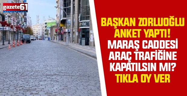 Başkan Zorluoğlu anket yaptı! Maraş Caddesi araç trafiğine kapatılsın mı? Tıkla oy ver