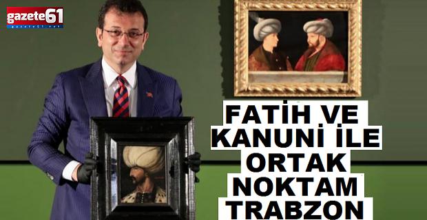 ''Fatih ve Kanuni ile ortak noktam Trabzon''