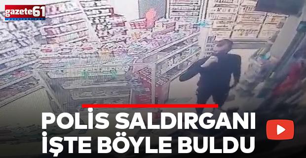 POLİS SALDIRGANI İŞTE BÖYLE BULDU