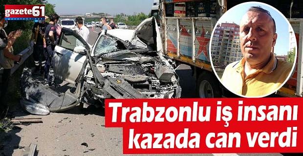 Trabzonlu iş insanı kazada can verdi
