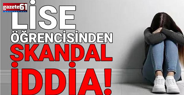 17 yaşındaki lise öğrencisinden skandal iddia!