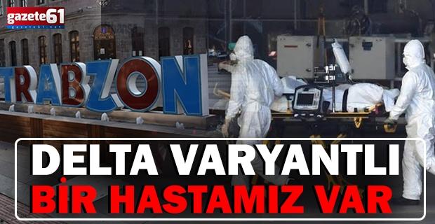 DELTA VARYANTLIBİR HASTAMIZ VAR!
