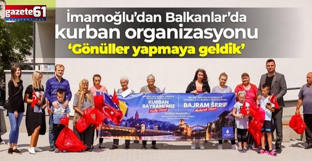 """İMAMOĞLU: """"BALKANLAR'DA GÖNÜLLER YAPMAYA GELDİK"""""""