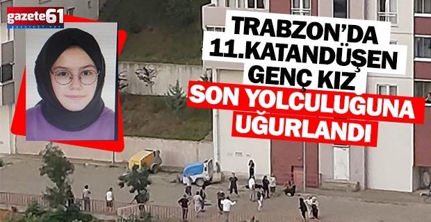 Trabzon'da 11. kattan düşen genç kız son yolculuğuna uğurlandı