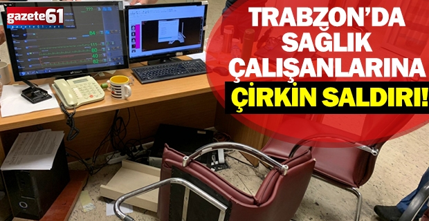 Trabzon'da sağlık çalışanlarına çirkin saldırı!