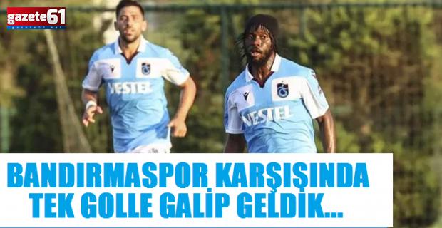 Trabzonspor - Bandırmaspor karşısında tek golle galip