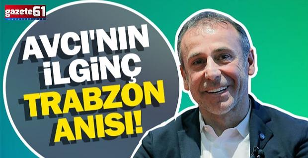 Abdullah Avcı'nın ilginç Trabzon anısı!