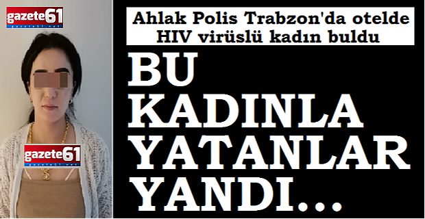 2 AYDIR TRABZON'DA AIDS BULAŞTIRDI