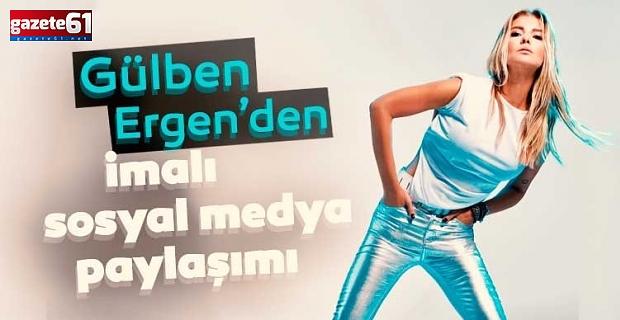 Gülben Ergen düşmanlarına gözdağı verdi!