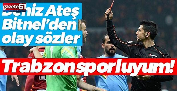 Deniz Ateş Bitnel'den olay sözler: Trabzonsporluyum!