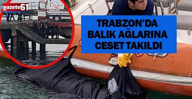 Trabzon'da balık ağlarına ceset takıldı