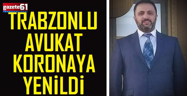 Trabzonlu avukat, koronavirüse yenildi!