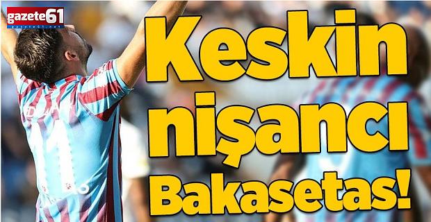 Trabzonspor'un keskin nişancısı Bakasetas!