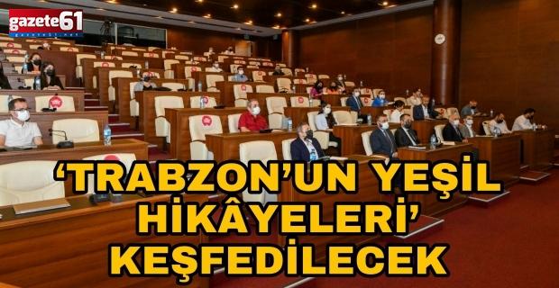 'TRABZON'UN YEŞİL HİKÂYELERİ' KEŞFEDİLECEK