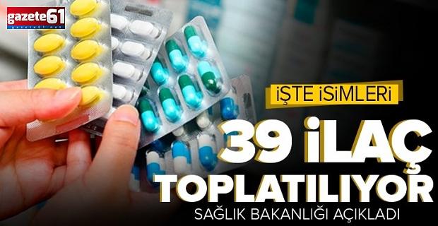 39 ilaç toplatılıyor