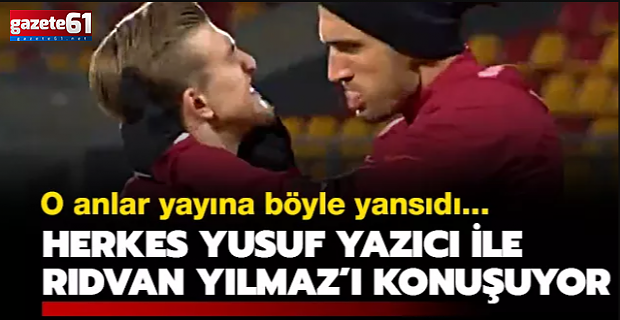 Herkes Yusuf Yazıcı ile Rıdvan Yılmaz'ı konuşuyor!