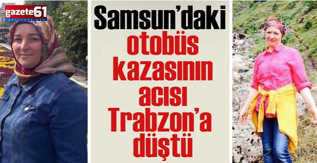 Samsun'daki kazanın acısıTrabzon'a düştü!