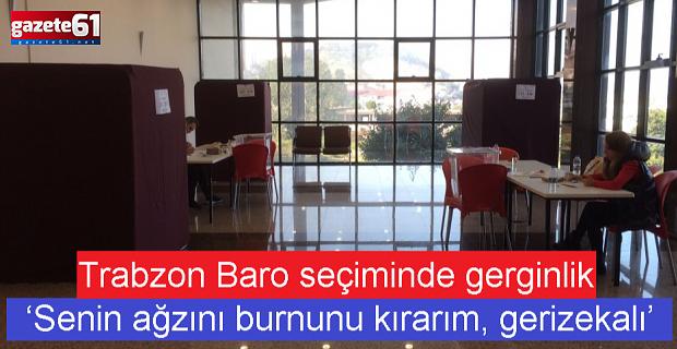 Trabzon Baro seçimingerginlik! 'Senin ağzını burnunu kırarım'