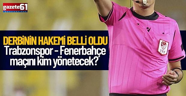 Trabzonspor-Fenerbahçe maçı hakemi belli oldu