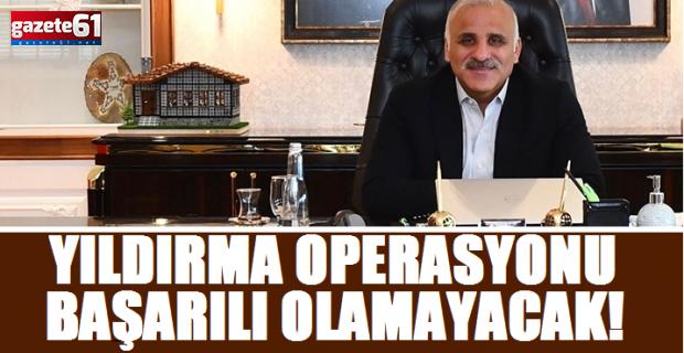 YILDIRMA OPERASYONU BAŞARILI OLAMAYACAK!