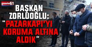 Başkan Zorluoğlu Pazarkapıda incelemelerde bulundu! ''Koruma altına aldık''