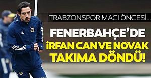 Fenerbahçe'deİrfan Can ve Novak takıma döndü!
