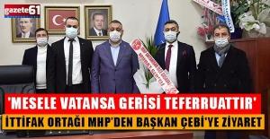 İttifak ortağı MHP'den Başkan Çebi'ye ziyaret