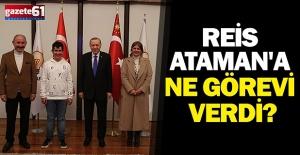 Reis Ataman'a Ne Görevi Verdi?