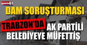 Dam Soruşturması... AK Partili Belediyeye Müfettiş...