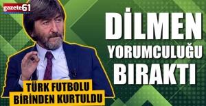 Rıdvan Dilmen yorumculuğu bıraktı.. Türk Futlobu birinden kurtuldu