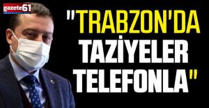 """""""Trabzon'da taziyeler telefonla"""""""