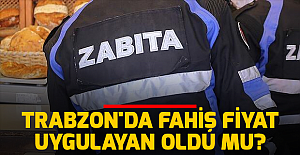 Trabzon'da fahiş fiyat uygulayan oldu mu?